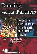 Dancing Without Partners How Candidates, Parties, And Interest Groups Interact in the Presid...