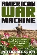 American War Machine : Deep Politics, the CIA Global Drug Connection, and the Road to Afghan...
