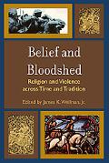 Belief and Bloodshed Religion and Violence Across Time and Tradition