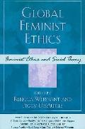 Global Feminist Ethics (Feminist Constructions)