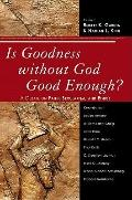 Is Goodness Without God Good Enough? : A Debate on Faith, Secularism, and Ethics