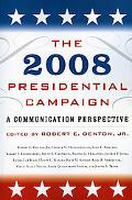 The 2008 Presidential Campaign: A Communication Perspective (Communication, Media, and Polit...