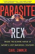 Parasite Rex Inside the Bizarre World of Nature's Most Dangerous Creatures