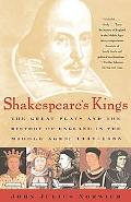 Shakespeare's Kings The Great Plays and the History of England in the Middle Ages  1337-1485