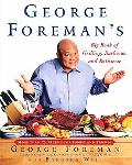 George Foreman's Big Book of Grilling, Barbecue, and Rotisserie More Than 75 Recipes for Fam...