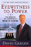 Eyewitness to Power The Essence of Leadership Nixon to Clinton