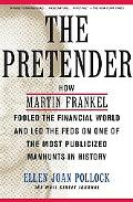 Pretender How Martin Frankel Fooled the Financial World and Led the Feds on One of the Most ...