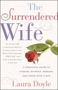 Surrendered Wife A Practical Guide for Finding Intimacy, Passion, and Peace With a Man