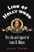 Lion Of Hollywood The Life And Legend Of Louis B. Mayer