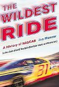 Wildest Ride A History of Nascar (Or How a Bunch of Good Ol' Boys Built a Billion-Dollar Ind...