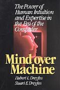 Mind over Machine The Power of Human Intuition and Expertise in the Era of the Computer
