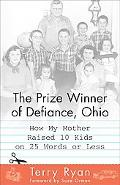 Prize Winner of Defiance, Ohio How My Mother Raised 10 Kids on 25 Words or Less
