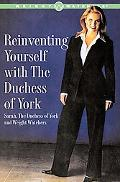Reinventing Yourself With the Dutchess of York Inspiring Stories and Strategies for Changing...