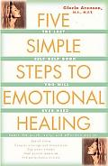 Five Simple Steps to Emotional Healing The Last Self-Help Book You Will Ever Need