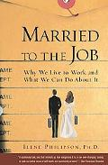 Married to the Job Why We Live to Work and What We Can Do About It