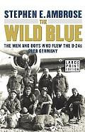 Wild Blue The Men and Boys Who Flew the B-24s over Germany