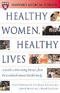 Healthy Women, Healthy Lives A Guide to Preventing Disease from the Landmark Nurses' Health ...