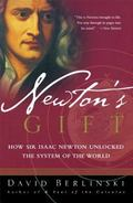 Newton's Gift How Sir Isaac Newton Unlocked the System of the World