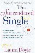 Surrendered Single A Practical Guide to Attracting and Marrying the Man Who's Right for You
