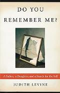 Do You Remember Me? A Father, a Daughter, and a Search for the Self