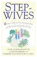 Stepwives Ten Steps to Help Ex-Wives and Stepmothers End the Struggle and Put the Kids First