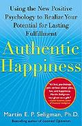 Authentic Happiness Using the New Positive Psychology to Realize Your Potential for Lasting ...