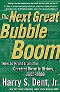 Next Great Bubble Boom How To Profit From The Greatest Boom in History 2005-2009