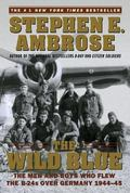 Wild Blue The Men and Boys Who Flew the B24s over Germany 1944-45