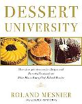 Dessert University More Than 300 Spectacular Recipes and Essential Lessons from White House ...