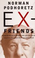 Ex-Friends: Falling Out with Allen Ginsberg Lionel & Diana Trilling Hanah Arendt Lillian Hel...