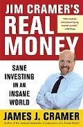 Jim Cramer's Real Money Sane Investing in an Insane World