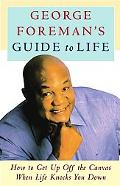 George Foreman's Guide to Life How to Get Up Off the Canvas When Life Knocks You Down