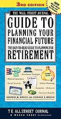 Wall Street Journal Guide to Planning Your Financial Future The Easy-To-Read Guide to Planni...