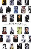 Enough About You Adventures in Autobiography