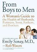 From Boys to Men A Woman's Guide to the Health of Husbands, Partners, Sons, Fathers and Brot...