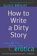 How to Write a Dirty Story Reading, Writing & Publishing Erotica