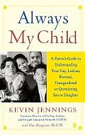Always My Child A Parent's Guide to Understanding Your Gay, Lesbian, Bisexual, Transgendered...