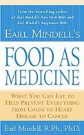 Earl Mindell's Food As Medicine What You Can Eat to Help Prevent Everything from Colds to He...