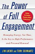 Power of Full Engagement Managing Energy, Not Time, Is the Key to High Performance and Perso...