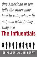 Influentials One American in Ten Tells the Other Nine How to Vote, Where to Eat, and What to...