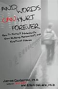 And Words Can Hurt Forever How to Protect Adolescents from Bullying, Harassment, and Emotion...