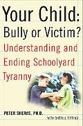 Your Child-Bully or Victim? Understanding and Ending School Yard Tyranny