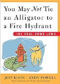 You May Not Tie an Alligator to a Fire Hydrant 101 Other Real Dumb Laws