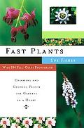 Fast Plants Choosing and Growing Plants for Gardens in a Hurry
