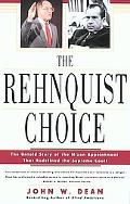Rehnquist Choice The Untold Story of the Nixon Appointment That Redefined the Supreme Court