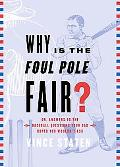 Why Is the Foul Pole Fair? (Or, Answers to Baseball Questions Your Dad Hoped You'd Never Ask)