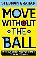 Move Without the Ball Put Your Skills and Your Magic to Work for You