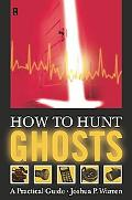 How to Hunt Ghosts A Practical Guide
