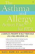 Asthma and Allergy Action Plan for Kids A Complete Program to Help Your Child Live a Full an...