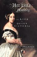 Her Little Majesty The Life of Queen Victoria